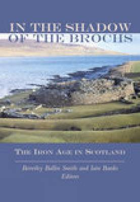 In the Shadow of the Brochs: The Iron Age in Scotland (Paperback)