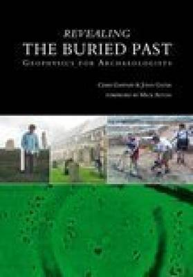 Revealing the Buried Past: Geophysics for Archaeologists (Paperback)