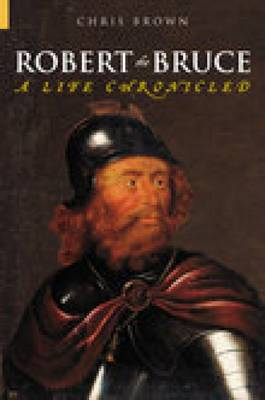Robert the Bruce: A Life Chronicled (Paperback)
