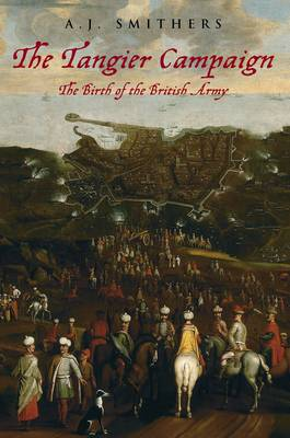 The Tangier Campaign: The Birth of the British Army (Paperback)
