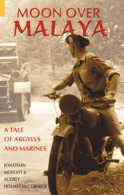 Moon Over Malaya: A Tale of Argylls and Marines (Paperback)