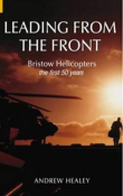 Leading from the Front: Bristow Helicopters: The First 50 Years (Paperback)