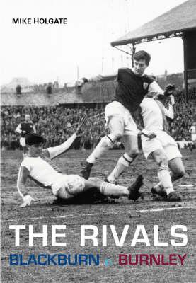 The Rivals: Blackburn V. Burnley (Paperback)