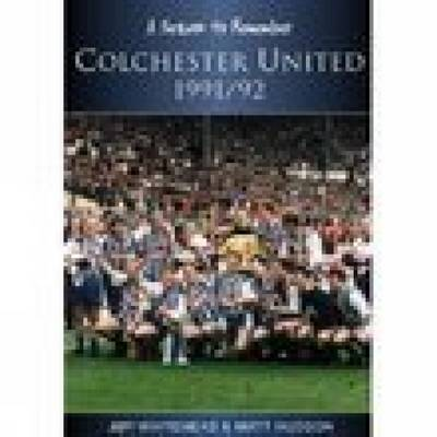Colchester United 1991/92: A Season to Remember (Paperback)