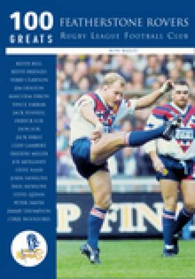 Featherstone Rovers Rugby League Football Club: 100 Greats (Paperback)