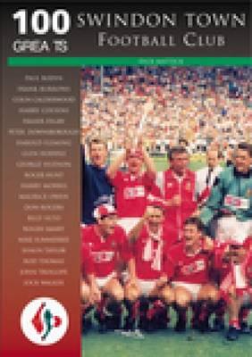 Swindon Town Football Club: 100 Greats (Paperback)