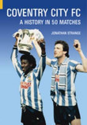 Coventry City FC: A History in 50 Matches (Paperback)
