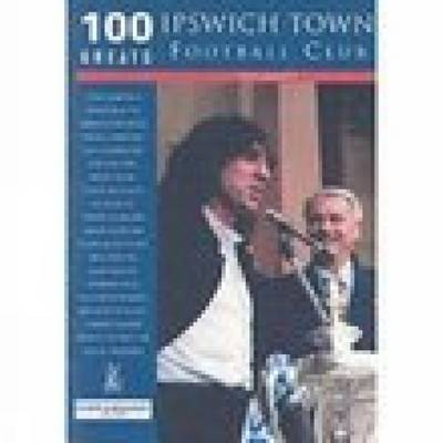 Ipswich Town Football Club: 100 Greats (Paperback)
