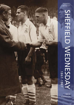 Sheffield Wednesday 1867-1967 - Archive Photographs: Images of Sport (Paperback)