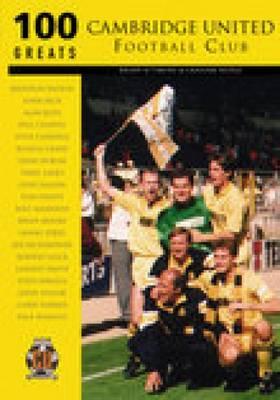 Cambridge United Football Club: 100 Greats (Paperback)