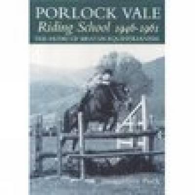 Porlock Vale Riding School 1946-1961: The Home of British Equestrianism (Paperback)