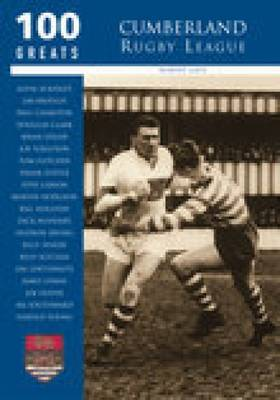 Cumberland Rugby League: 100 Greats (Paperback)