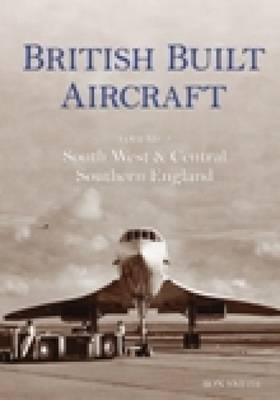 British Built Aircraft Volume 2: South West & Central Southern England (Paperback)