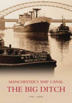 Manchester's Ship Canal: The Big Ditch (Paperback)