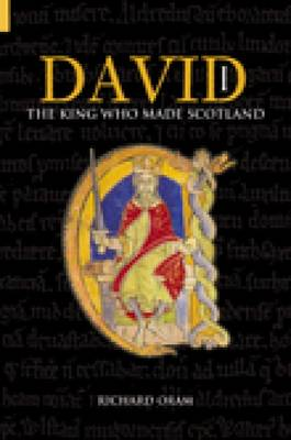 David I: The King Who Made Scotland (Paperback)