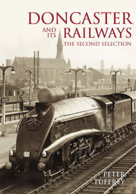 Doncaster and Its Railways: The Second Selection (Paperback)