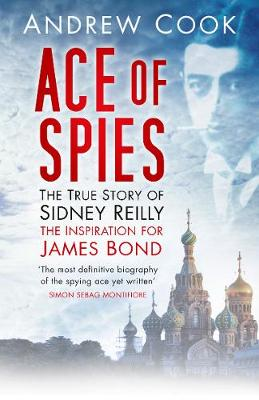 Ace of Spies: The True Story of Sidney Reilly (Paperback)