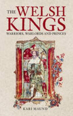 The Welsh Kings: Warriors, Warlords and Princes (Paperback)