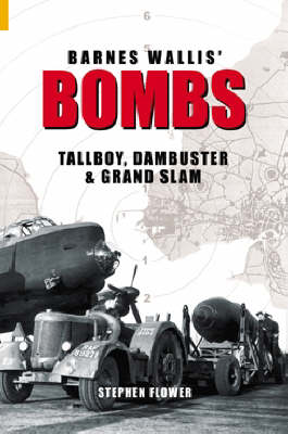 Barnes Wallis' Bombs: Tallboy, Dambuster and Grand Slam (Hardback)