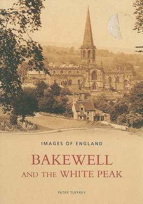 Bakewell and the White Peak - Archive Photographs: Images of England (Paperback)