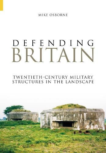 Defending Britain: Twentieth-Century Military Structures in the Landscape (Paperback)