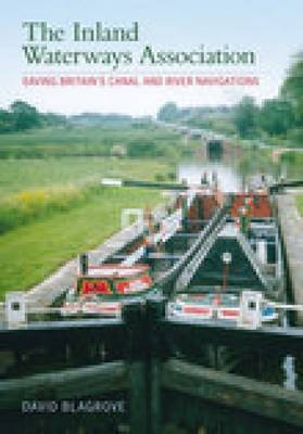 The Inland Waterways Association: Saving Britain's Canal and River Navigations (Paperback)