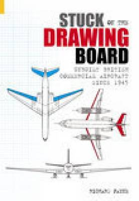 Stuck on the Drawing Board: Unbuilt British Commercial Aircraft Since 1945 (Paperback)