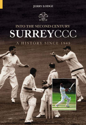 Into the Second Century: A History of Surrey CCC Since 1945 (Hardback)