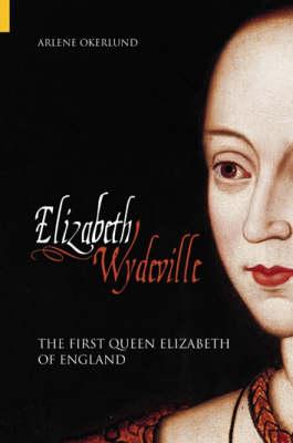 Elizabeth Wydeville: The Slandered Queen (Hardback)