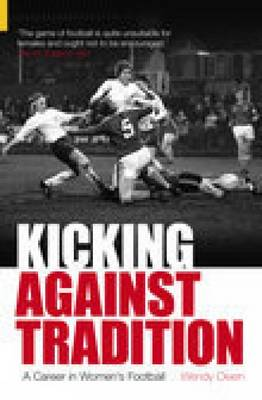 Kicking Against Tradition: A Career in Women's Football (Paperback)