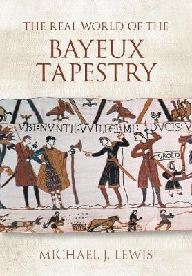 The Real World of the Bayeux Tapestry (Paperback)