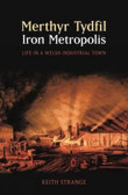 Merthyr Tydfil, Iron Metropolis: Life in a Welsh Industrial Town (Paperback)