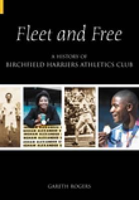 Fleet & Free: A History of Birchfield Harriers Athletic Club (Paperback)
