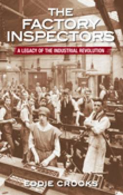 The Factory Inspectors: A Legacy of the Industrial Revolution (Paperback)