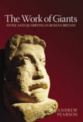 The Work of Giants: Stone and Quarrying in Roman Britain (Paperback)