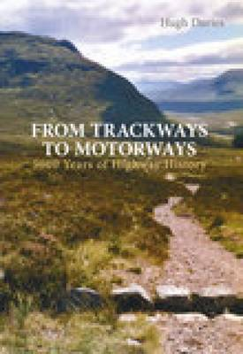 From Trackways to Motorways: 5000 Years of Highway History (Paperback)