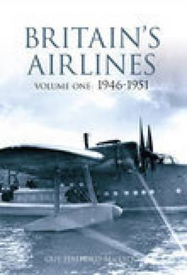 Britain's Airlines Volume One: 1946-1951 (Paperback)