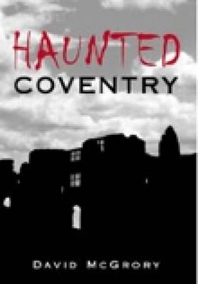 Haunted Coventry (Paperback)