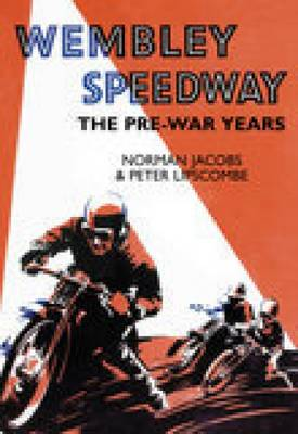 Wembley Speedway: The Pre-War Years (Paperback)