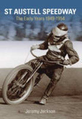 St Austell Speedway: The Early Years 1949-54 (Paperback)