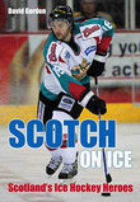 Scotch on Ice: Scotland's Ice Hockey Heroes (Paperback)