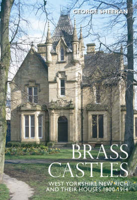 Brass Castles: West Yorkshire New Rich and Their Houses 1800-1914 (Paperback)
