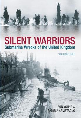 Silent Warriors Volume One: Submarine Wrecks of the United Kingdom England's East Coast (Paperback)