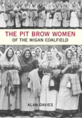 The Pit Brow Women of Wigan Coalfield (Paperback)