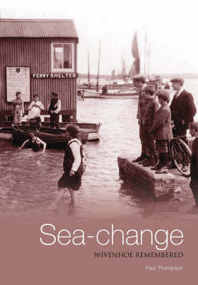 Sea-change: Wivenhoe Remembered (Paperback)