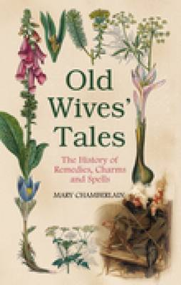 Old Wives' Tales: The History of Remedies, Charms and Spells (Hardback)