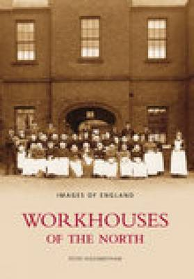Workhouses Of The North: Images of England (Paperback)