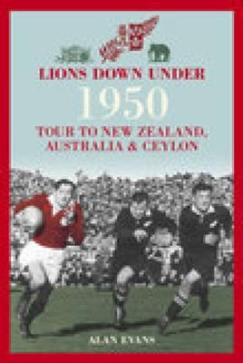 Lions Down Under: 1950 Tour to New Zealand, Australia & Ceylon (Paperback)