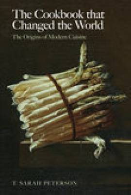 The Cookbook That Changed the World: The Origins of Modern Cuisine (Paperback)