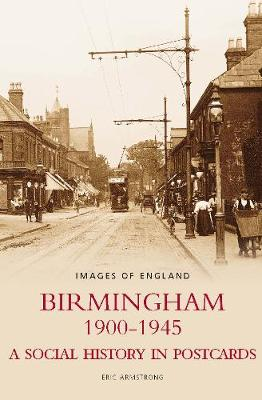 Birmingham 1900-1945: A Social History in Postcards, Images of England (Paperback)